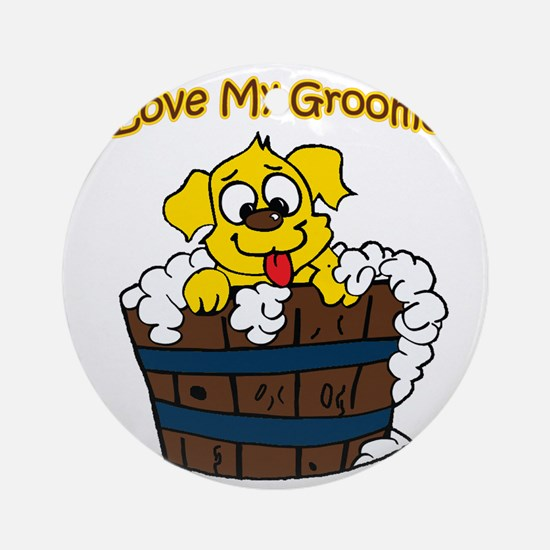 I love my groomer copy Round Ornament