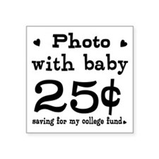 """25 Cents Photo with Baby Square Sticker 3"""" x 3"""""""