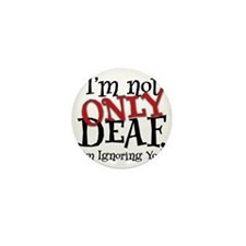 Im not only deaf, Im ignoring you! Mini Button