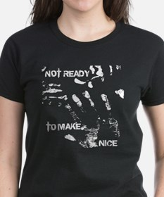 NOT READY TO PLAY NICE Tee