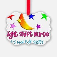 Night shift Nurse not for sissies Ornament