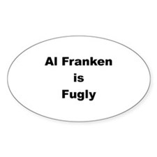 Al Franken is Fugly Oval Decal