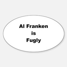 Al Franken is Fugly Oval Decal