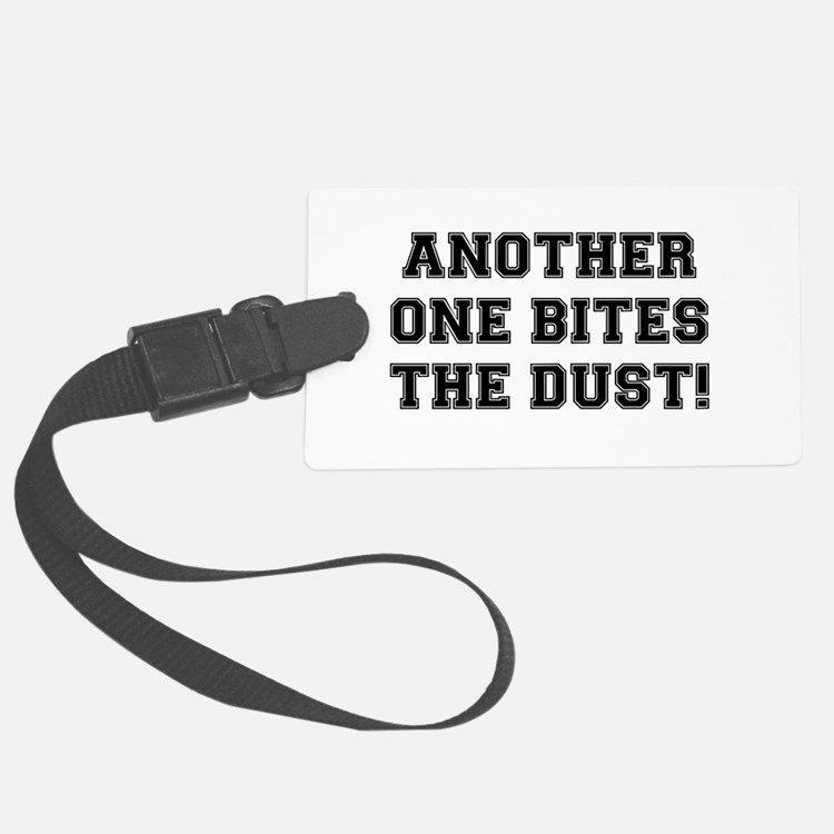 ANOTHER ONE BITES THE DUST Luggage Tag