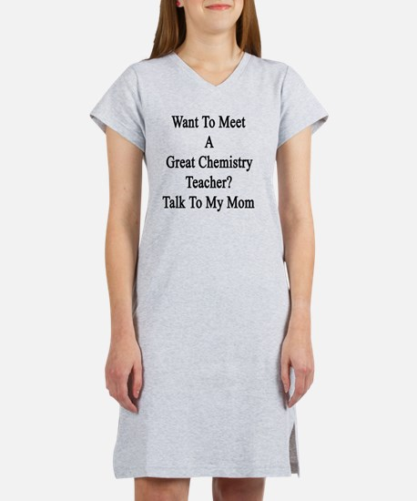 Want To Meet A Great Chemistry  Women's Nightshirt