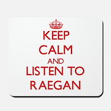 Keep Calm and listen to Raegan Mousepad