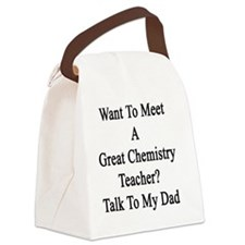 Want To Meet A Great Chemistry Te Canvas Lunch Bag