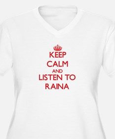 Keep Calm and listen to Raina Plus Size T-Shirt