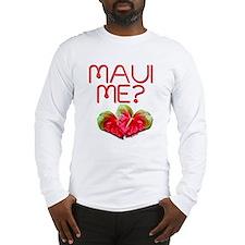 Maui Me? Long Sleeve T-Shirt