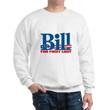 BILL FOR FIRST LADY Sweatshirt