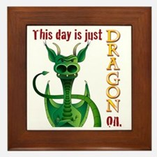 This day is just dragon on. Framed Tile