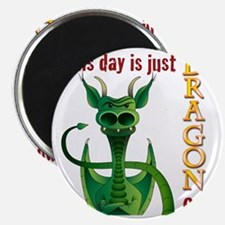 This day is just dragon on. Magnet