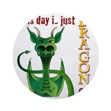This day is just dragon on. Round Ornament