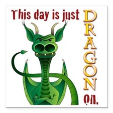 """This day is just dragon  Square Car Magnet 3"""" x 3"""""""