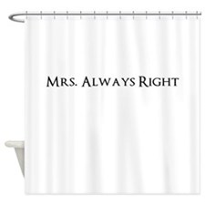 Mrs. Always Right Funny Shower Curtain