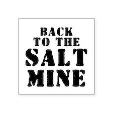 "BACK TO THE SALT MINE 2 Square Sticker 3"" x 3"""