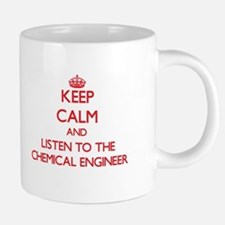 Keep Calm and Listen to the Chemical Engineer Mugs