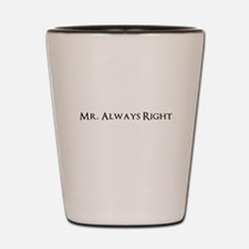 Mr Always Right Shot Glass