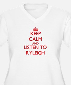 Keep Calm and listen to Ryleigh Plus Size T-Shirt