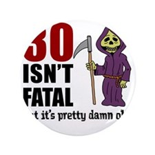 "30 isnt fatal but old 3.5"" Button"