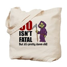 30 isnt fatal but old Tote Bag