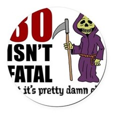 30 isnt fatal but old Round Car Magnet