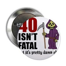 """40 Isnt Fatal But Old 2.25"""" Button"""
