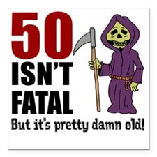 "50 Isnt Fatal But Old Square Car Magnet 3"" x 3"""