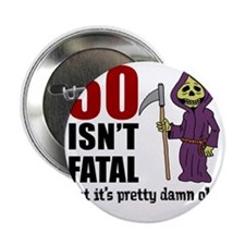 "50 Isnt Fatal But Old 2.25"" Button"