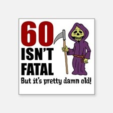 """60 Isnt Fatal But Old Square Sticker 3"""" x 3"""""""