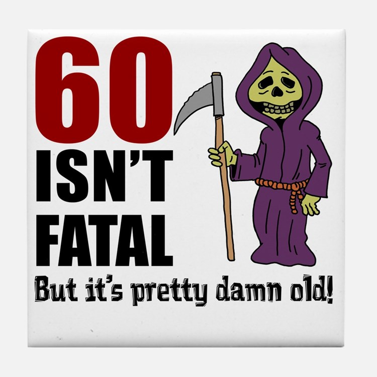 60 Isnt Fatal But Old Tile Coaster