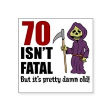 "70 Isnt Fatal But Old Square Sticker 3"" x 3"""