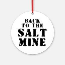 BACK TO THE SALT MINE 2 Round Ornament