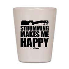 Strumming Makes Me Happy Shot Glass