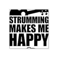 "Strumming Makes Me Happy Square Sticker 3"" x 3"""