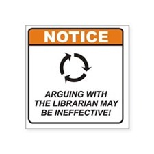 "Librarian_Notice_Argue_RK20 Square Sticker 3"" x 3"""
