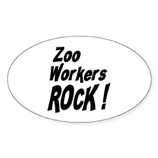 Zoo Workers Rock ! Oval Decal