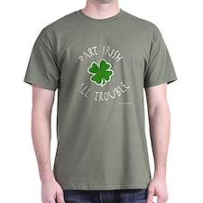 Part Irish, All Trouble Dark Green or Gray T