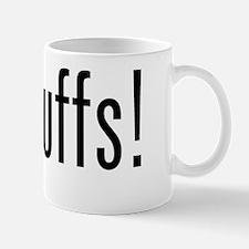got cuffs Mug