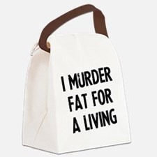 i-murder-fat-for-a-living Canvas Lunch Bag