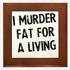 i-murder-fat-for-a-living Framed Tile