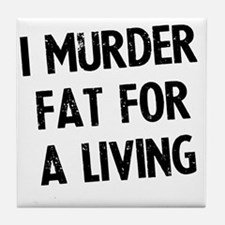 i-murder-fat-for-a-living Tile Coaster
