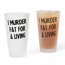 i-murder-fat-for-a-living Drinking Glass