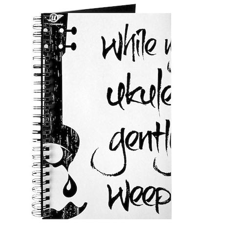 While My Ukulele Gently Weeps Journal