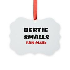 BERTIE SMALLS FAN CLUB Ornament