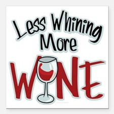 """Less-Whining-More-Wine Square Car Magnet 3"""" x 3"""""""