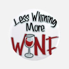 """Less-Whining-More-Wine 3.5"""" Button"""
