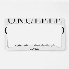 Ukulele Changed My Life License Plate Holder