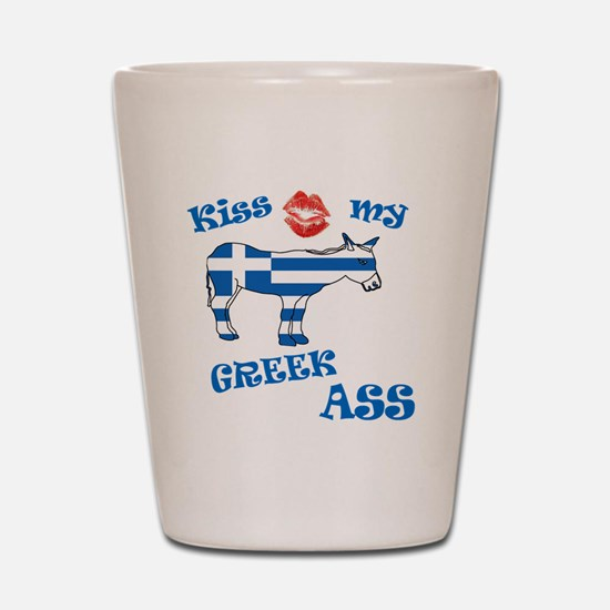 kiss my greek ass1a1 Shot Glass