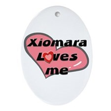 xiomara loves me  Oval Ornament